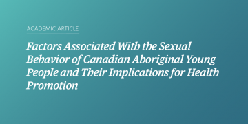Factors Associated With the Sexual Behavior of Canadian Aboriginal Young People and Their Implications for Health Promotion