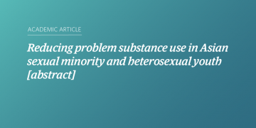 Reducing problem substance use in Asian sexual minority and heterosexual youth [abstract]