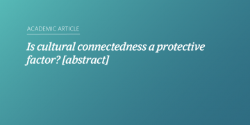 Is cultural connectedness a protective factor? [abstract]