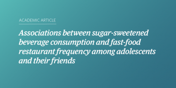 Associations between sugar-sweetened beverage consumption and fast-food restaurant frequency among adolescents and their friends