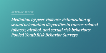 Mediation by peer violence victimization of sexual orientation disparities in cancer-related tobacco, alcohol, and sexual risk behaviors: Pooled Youth Risk Behavior Surveys