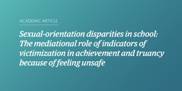 Sexual-orientation disparities in school: The mediational role of indicators of victimization in achievement and truancy because of feeling unsafe