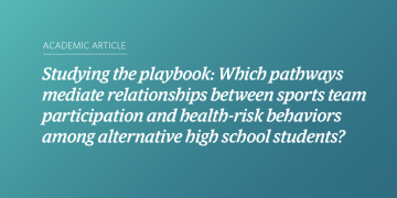 Studying the playbook: Which pathways mediate relationships between sports team participation and health-risk behaviors among alternative high school students?