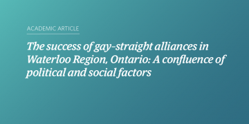 The success of gay–straight alliances in Waterloo Region, Ontario: A confluence of political and social factors