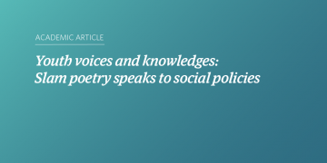 Youth voices and knowledges: Slam poetry speaks to social policies