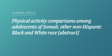 Physical activity comparisons among adolescents of Somali, other non-Hispanic Black and White race [abstract]