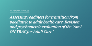 """Assessing readiness for transition from paediatric to adult health care: Revision and psychometric evaluation of the """"Am I ON TRAC for Adult Care"""""""