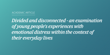 Divided and disconnected – an examination of young people's experiences with emotional distress within the context of their everyday lives