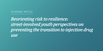 Reorienting risk to resilience: street-involved youth perspectives on preventing the transition to injection drug use
