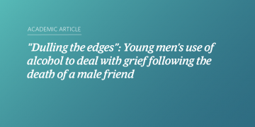 """""""Dulling the edges"""": Young men's use of alcohol to deal with grief following the death of a male friend"""