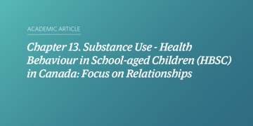 Chapter 13. Substance Use – Health Behaviour in School-aged Children (HBSC) in Canada: Focus on Relationships
