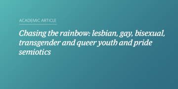 Chasing the rainbow: lesbian, gay, bisexual, transgender and queer youth and pride semiotics