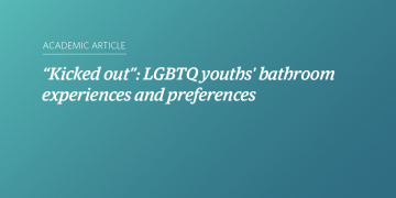 """""""Kicked out"""": LGBTQ youths' bathroom experiences and preferences"""