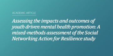 Assessing the impacts and outcomes of youth driven mental health promotion: A mixed-methods assessment of the Social Networking Action for Resilience study