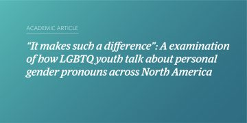 """It makes such a difference"": A examination of how LGBTQ youth talk about personal gender pronouns across North America"