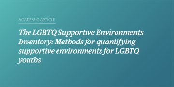 The LGBTQ Supportive Environments Inventory: Methods for quantifying supportive environments for LGBTQ youths