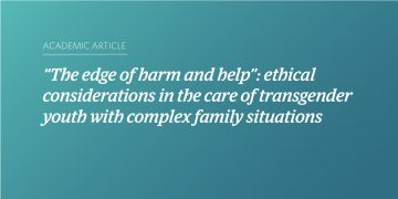 """The edge of harm and help"": ethical considerations in the care of transgender youth with complex family situations"