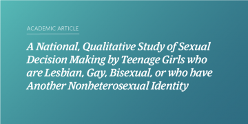 A National, Qualitative Study of Sexual Decision Making by Teenage Girls who are Lesbian, Gay, Bisexual, or who have Another Nonheterosexual Identity