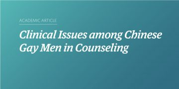 Clinical Issues among Chinese Gay Men in Counseling