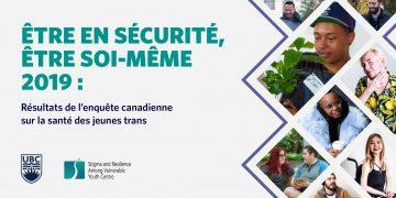 ÊTRE EN SÉCURITÉ, ÊTRE SOI-MÊME 2019 : Résultats de l'enquête canadienne sur la santé des jeunes trans