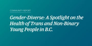 Report Launch: Gender-Diverse: A Spotlight on the Health of Trans and Non-Binary Young People in B.C.