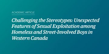 Challenging the Stereotypes: Unexpected Features of Sexual Exploitation among Homeless and Street-Involved Boys in Western Canada