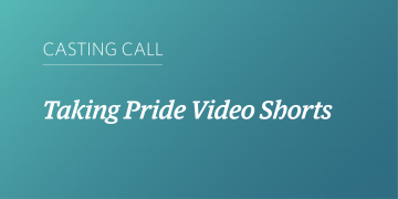 Casting Call: Taking Pride Video Shorts