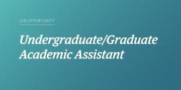 Job Posting: Undergraduate/Graduate Academic Assistant
