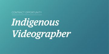 Contract Opportunity: Indigenous Videographer
